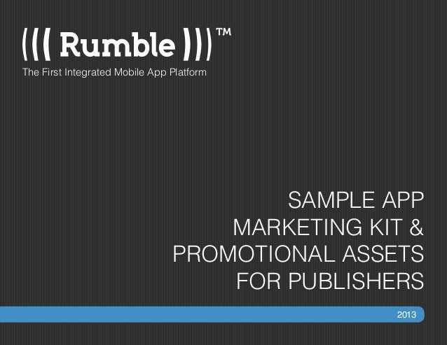 SAMPLE APP MARKETING KIT & PROMOTIONAL ASSETS FOR PUBLISHERS The First Integrated Mobile App Platform 2013