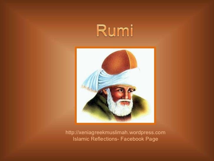 Rumi<br />http://xeniagreekmuslimah.wordpress.com<br />Islamic Reflections- Facebook Page<br />