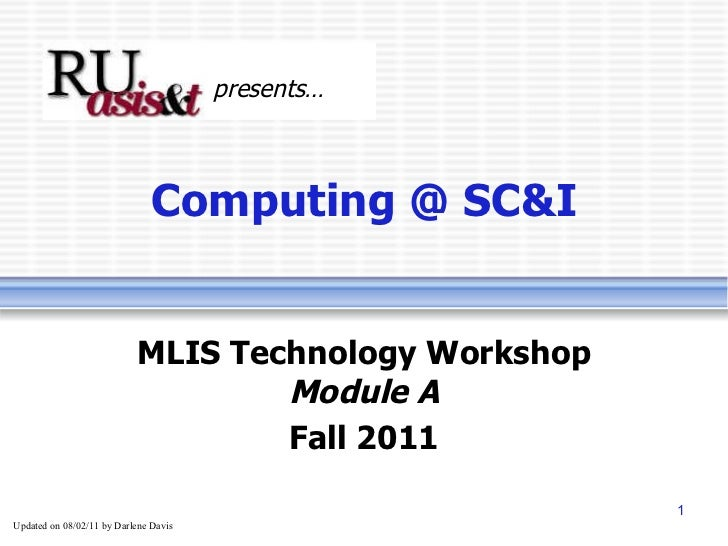 Computing @ SC&I MLIS Technology Workshop Module A Fall 2011 presents… Updated on  08/02/11  by Darlene Davis