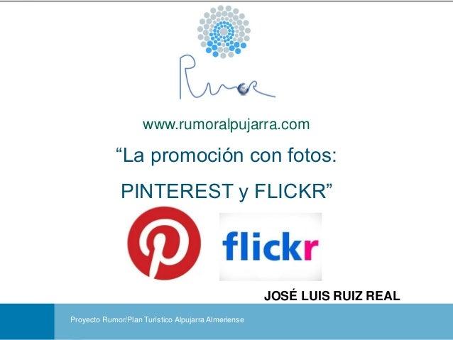 """www.rumoralpujarra.com             """"La promoción con fotos:              PINTEREST y FLICKR""""                              ..."""
