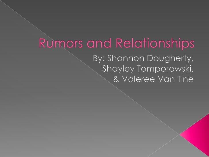 Rumors and Relationships<br />By: Shannon Dougherty, <br />ShayleyTomporowski, <br />& Valeree Van Tine<br />