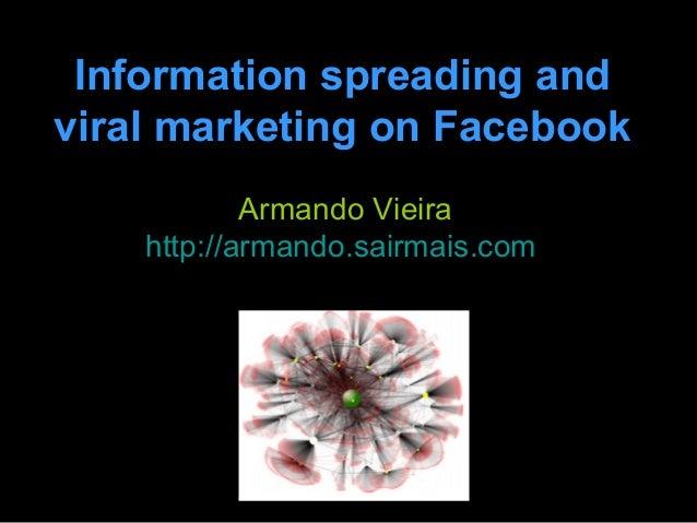 Information spreading andviral marketing on Facebook            Armando Vieira    http://armando.sairmais.com