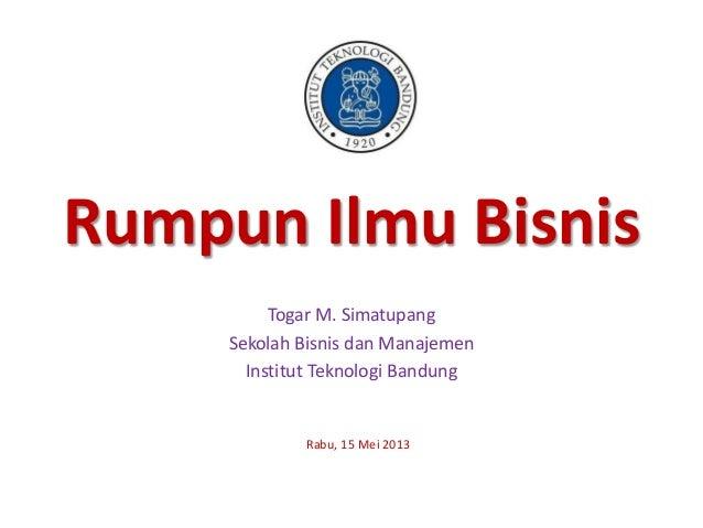 Rumpun Ilmu BisnisTogar M. SimatupangSekolah Bisnis dan ManajemenInstitut Teknologi BandungRabu, 15 Mei 2013