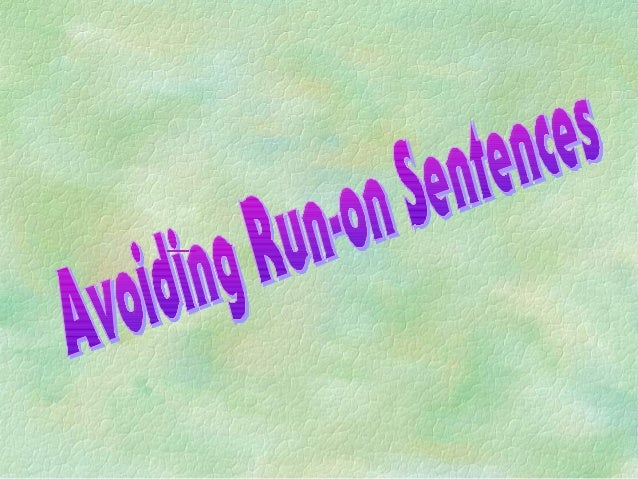 Avoiding Run-on Sentences The length of a sentence has nothing to do with whether or not a sentence is considered a run-on...