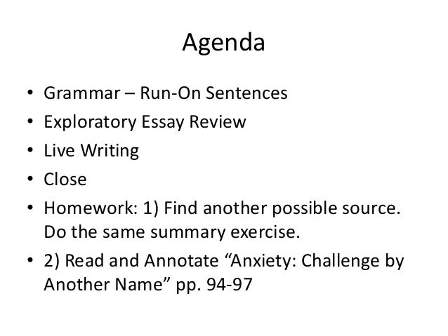 Agenda • Grammar – Run-On Sentences • Exploratory Essay Review • Live Writing • Close • Homework: 1) Find another possible...