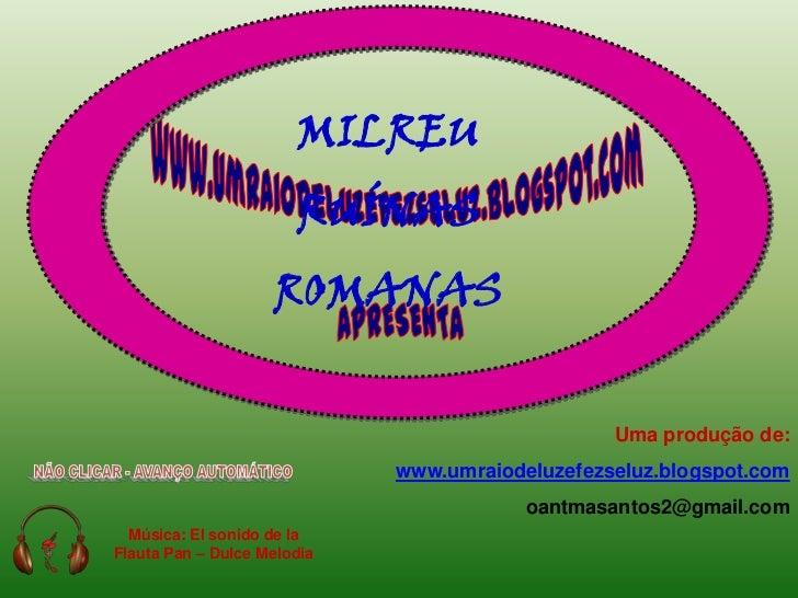 MILREU<br />RUÍNAS<br />ROMANAS<br />www.umraiodeluzefezseluz.blogspot.com<br />APRESENTA<br />Uma produção de: <br />www....