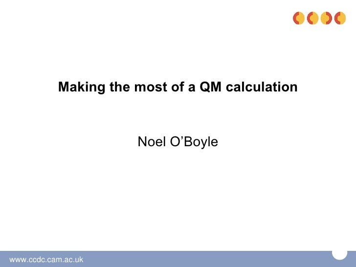 Making the most of a QM calculation                      Noel O'Boylewww.ccdc.cam.ac.uk