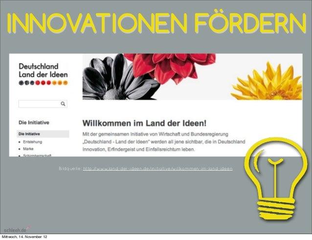 INNOVATIONEN FÖRDERN                            Bildquelle: http://www.land-der-ideen.de/initiative/willkommen-im-land-ide...