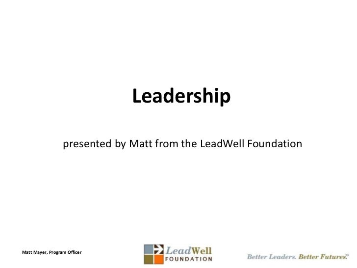 Leadership<br /> presented by Matt from the LeadWellFoundation<br />