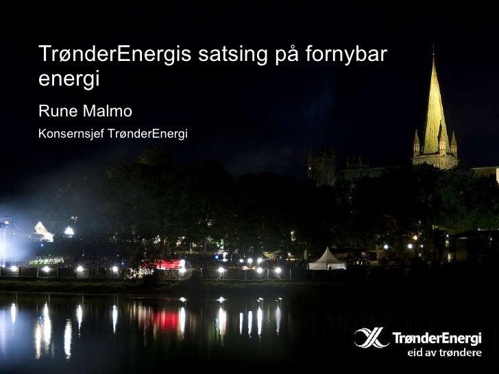 TrønderEnergis satsing på fornybar energi Rune Malmo Konsernsjef TrønderEnergi