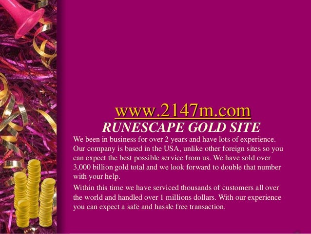 www.2147m.com         RUNESCAPE GOLD SITEWe been in business for over 2 years and have lots of experience.Our company is b...