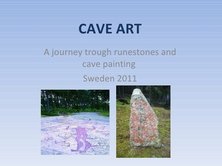 CAVE ART A journey trough runestones and cave painting  Sweden 2011