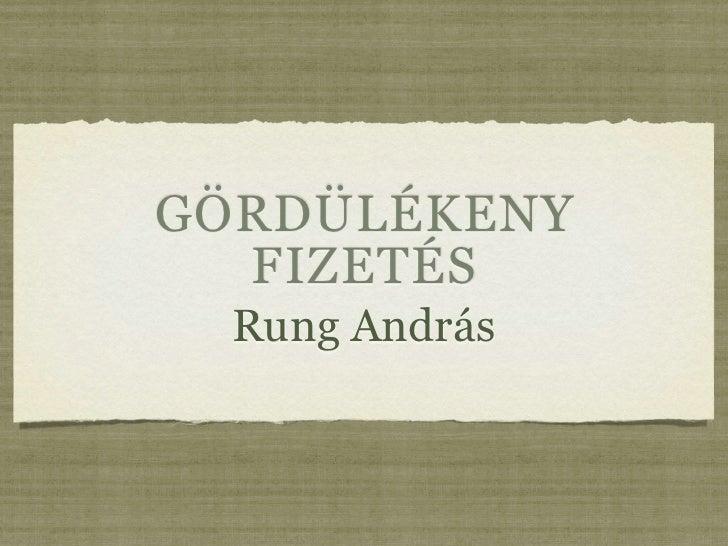 GÖRDÜLÉKENY  FIZETÉS  Rung András