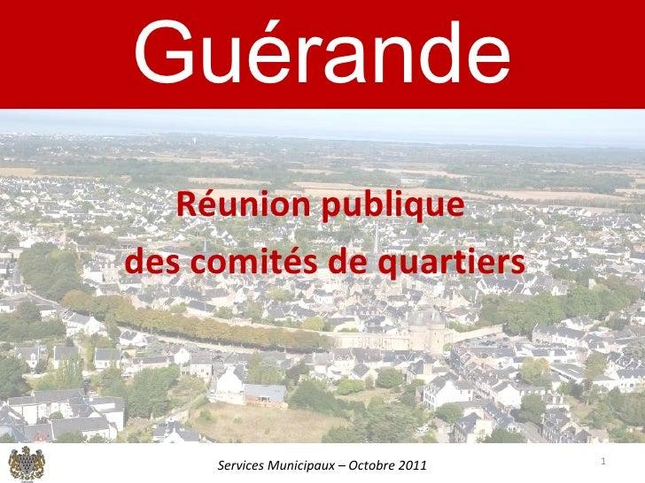 Guérande Réunion publique  des comités de quartiers Services Municipaux – Octobre 2011