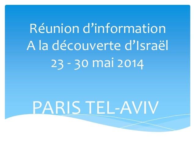 Réunion d'information A la découverte d'Israël 23 - 30 mai 2014  PARIS TEL-AVIV