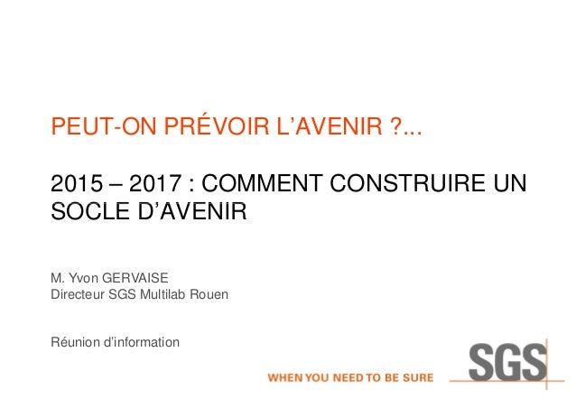 PEUT-ON PRÉVOIR L'AVENIR ?... 2015 – 2017 : COMMENT CONSTRUIRE UN SOCLE D'AVENIRSOCLE D'AVENIR M. Yvon GERVAISE Directeur ...