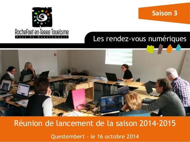 Réunion de lancement de la saison 2014-2015 Questembert - le 16 octobre 2014  Les rendez-vous numériques  Saison 3