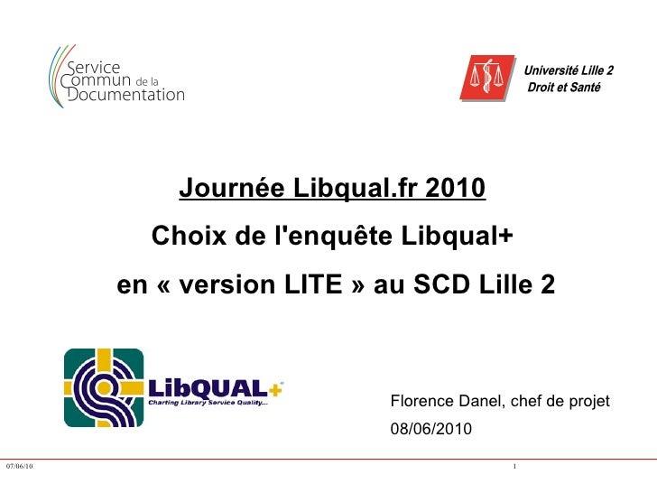 Journée Libqual.fr 2010              Choix de l'enquête Libqual+            en «version LITE» au SCD Lille 2            ...