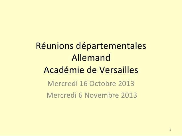 Réunions départementales Allemand Académie de Versailles Mercredi 16 Octobre 2013 Mercredi 6 Novembre 2013  1