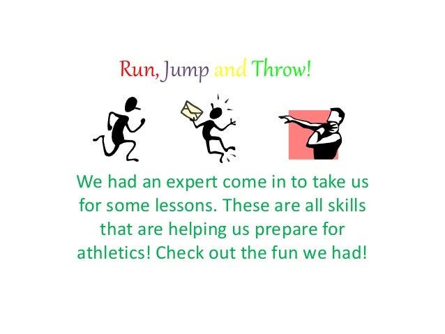Run, jump and throw!