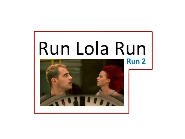 run lola run essay introduction Analysis of german film run lola run run lola run, is a german film about a twenty-something woman (lola) who has 20 minutes to find $100,000 or her love (manni) will be killed the search for the money is played through once with a fatal ending and one would think the movie was over but then it is shown again as.