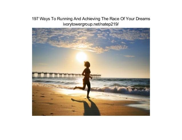 197WaysToRunningAndAchievingTheRaceOfYourDreams              ivorytowergroup.net/natep219/