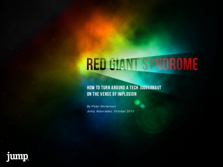 Red Giant Syndrome - How to turn around a tech juggernaut on the verge of implosion.