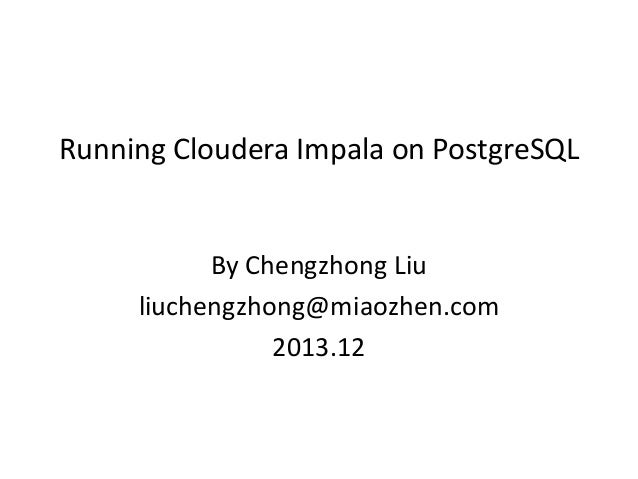 刘诚忠:Running cloudera impala on postgre sql