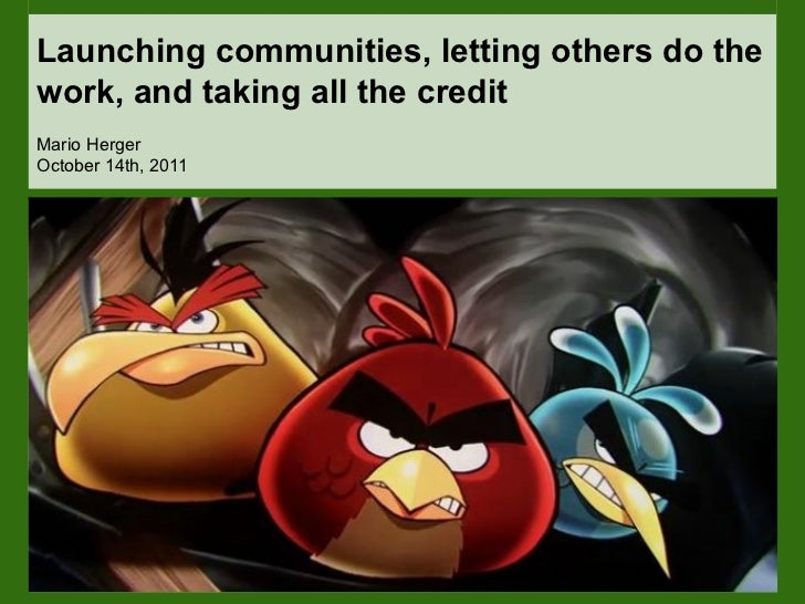 Launching communities, letting others do the work, and taking all the credit