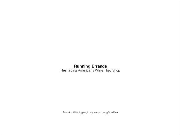 Running Errands! Reshaping Americans While They Shop  Brandon Washington, Lucy Knops, Jung Soo Park