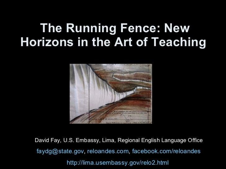 The Running Fence: New Horizons in the Art of Teaching   David Fay, U.S. Embassy, Lima, Regional English Language Office [...