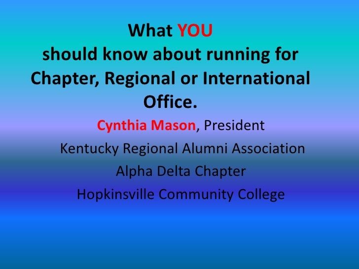 What YOU should know about running for Chapter, Regional or International Office.<br />Cynthia Mason, President<br />Kentu...