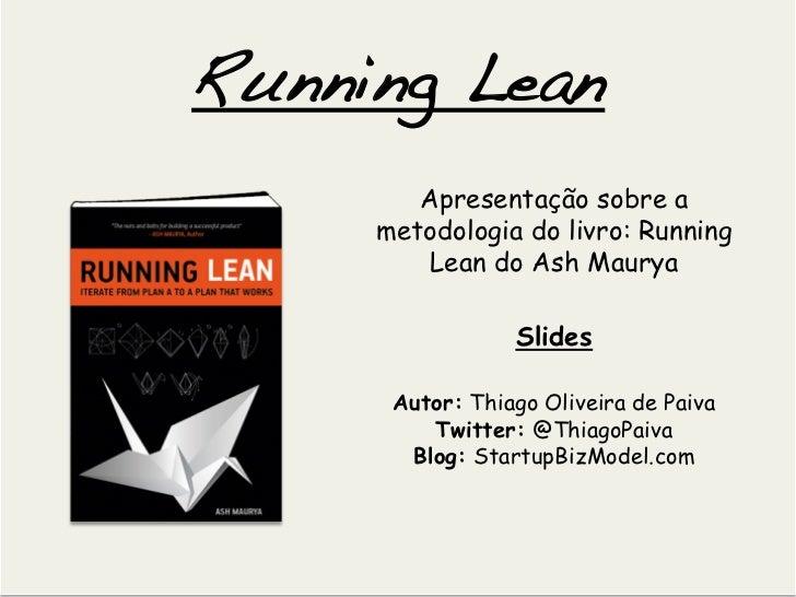 Running Lean          Apresentação sobre a      metodologia do livro: Running          Lean do Ash Maurya               ...