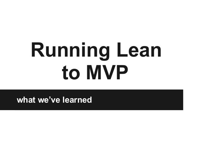 Running Lean to MVP what we've learned