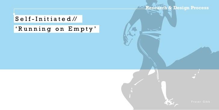 Research & Design ProcessS e l f - I n i t i a t e d //'Running on Empty'                                                 ...