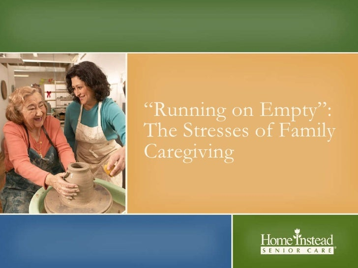 """"""" Running on Empty"""": The Stresses of Family Caregiving """" Running on Empty"""": The Stresses of Family Caregiving"""