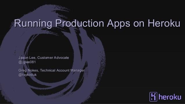 Running Production Apps on HerokuRunning Production Apps on Heroku Jason Lee, Customer AdvocateJason Lee, Customer Advocat...