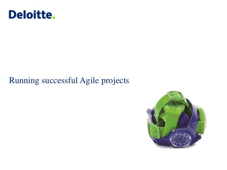 Running successful Agile projects                                    © 2011 Deloitte MCS Limited. Private and confidential.