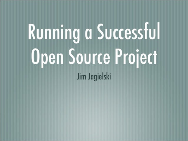 Running a SuccessfulOpen Source ProjectJim Jagielski