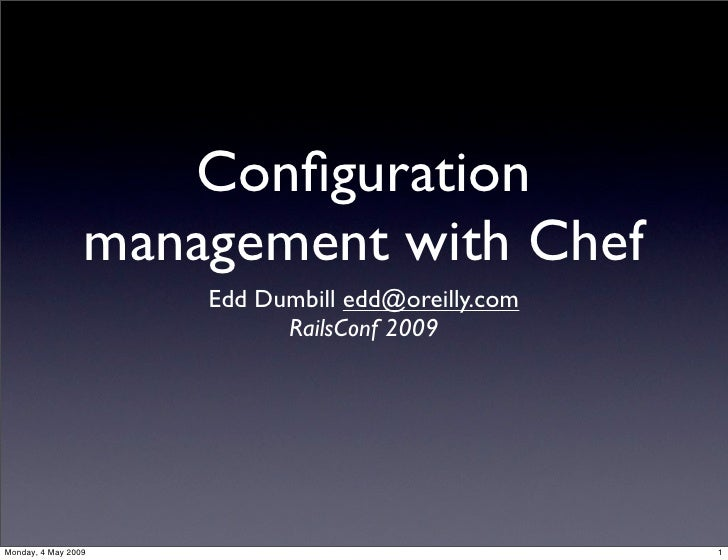 Configuration                  management with Chef                      Edd Dumbill edd@oreilly.com                       ...