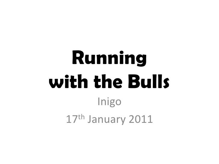 Running with the Bulls<br />Inigo<br />17th January 2011<br />