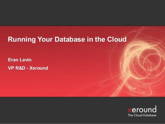 Running Your Database in the Cloud Eran Levin VP R&D - Xeround