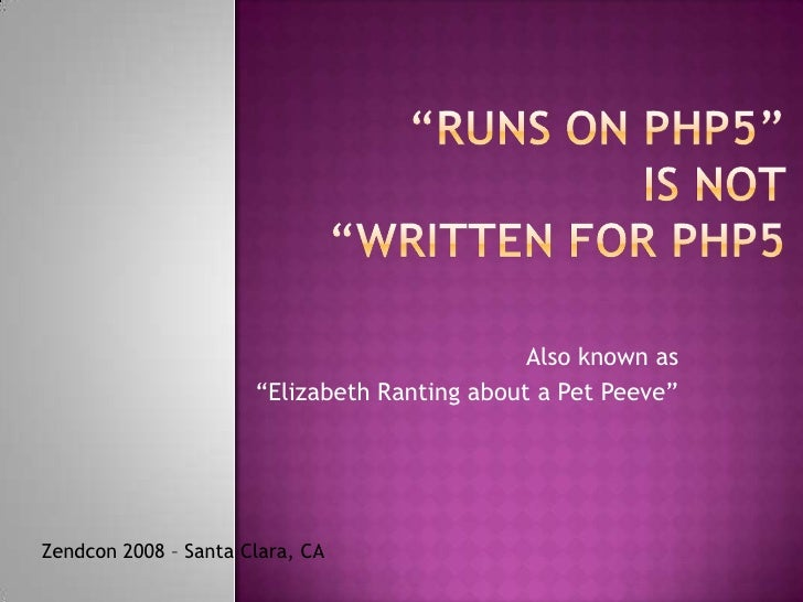 "Also known as                       ""Elizabeth Ranting about a Pet Peeve""     Zendcon 2008 – Santa Clara, CA"