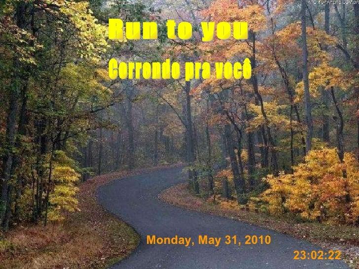 Correndo pra você Run to you Monday, May 31, 2010 23:02:04