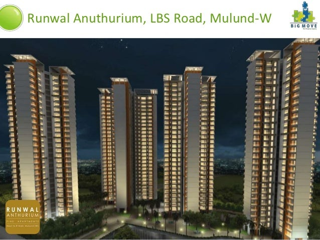 Runwal Anuthurium, LBS Road, Mulund-W          ContentA Project By:                                        info@bigmove.in...
