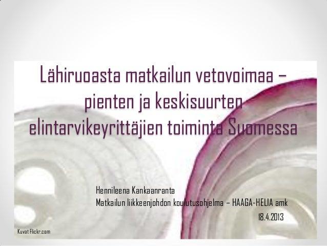 Lähiruoasta matkailun vetovoimaa –pienten ja keskisuurtenelintarvikeyrittäjien toiminta SuomessaHennileena KankaanrantaMat...