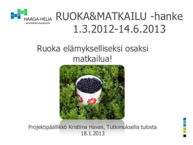 RUOKA&MATKAILU -hanke             1.3.2012-14.6.2013   Ruoka elämykselliseksi osaksi            matkailua!Projektipäällikk...