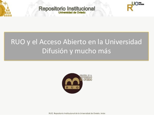 RUO. Repositorio Institucional de la Universidad de Oviedo. Inicio La difusión de nuestras publicaciones científicas en la...