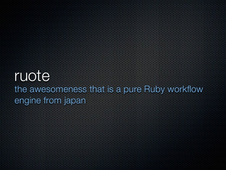 ruotethe awesomeness that is a pure Ruby workflowengine from japan