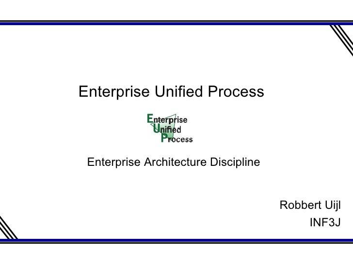 Robbert Uijl INF3J Enterprise Unified Process  Enterprise Architecture Discipline
